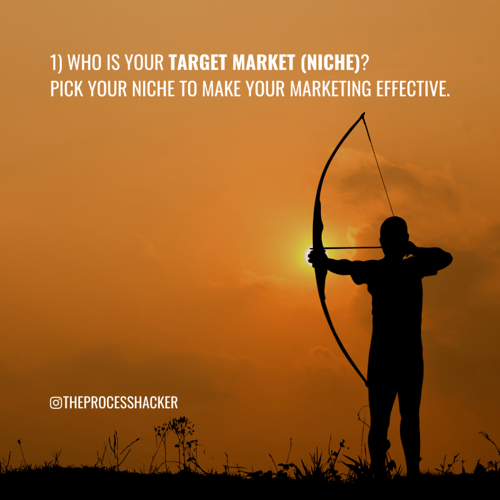 1. Who is your Target Market (Niche)? Pick your niche to make your marketing effective.